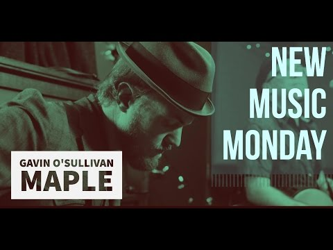 New Music Monday's – Gavin O'Sullivan & His Song Maple